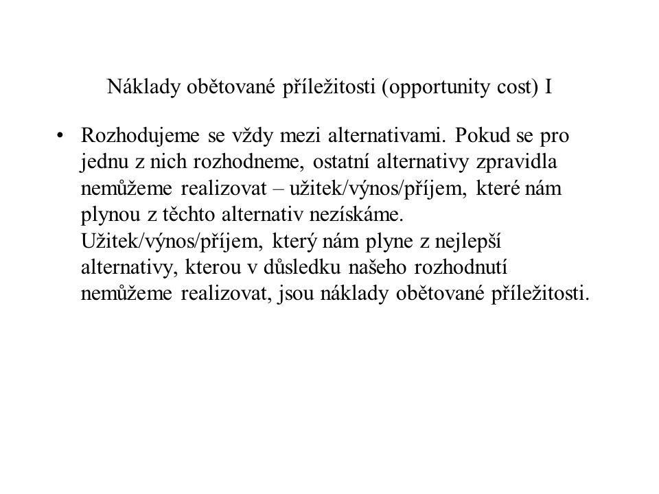 Náklady obětované příležitosti II (příklady) Příklady: - chci se buď dívat na fotbal nebo jít do kina.