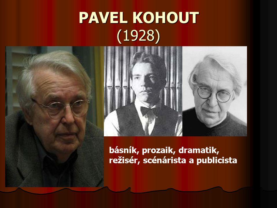 PAVEL KOHOUT (1928) básník, prozaik, dramatik, režisér, scénárista a publicista