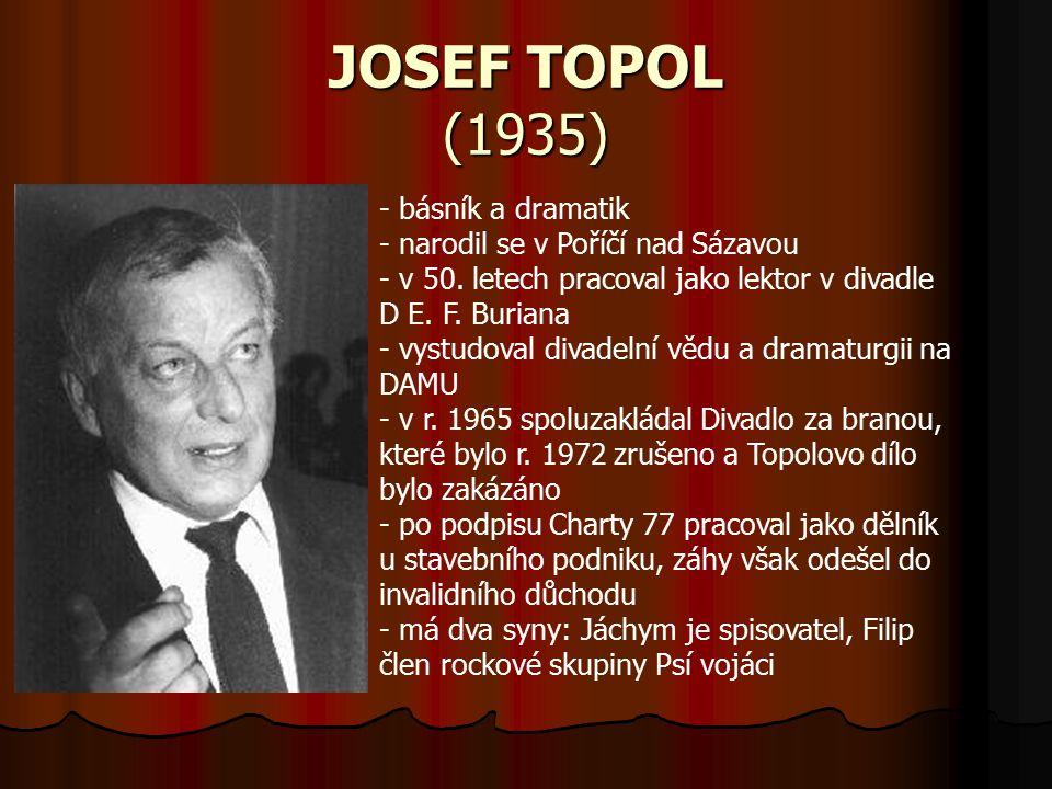 JOSEF TOPOL (1935) - básník a dramatik - narodil se v Poříčí nad Sázavou - v 50.