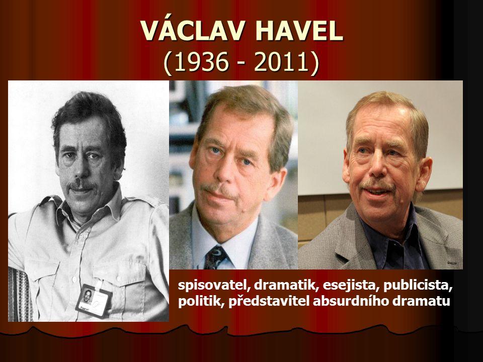 VÁCLAV HAVEL (1936 - 2011) spisovatel, dramatik, esejista, publicista, politik, představitel absurdního dramatu