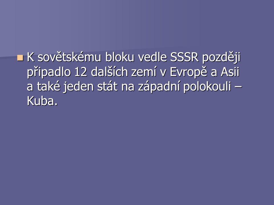 K sovětskému bloku vedle SSSR později připadlo 12 dalších zemí v Evropě a Asii a také jeden stát na západní polokouli – Kuba. K sovětskému bloku vedle