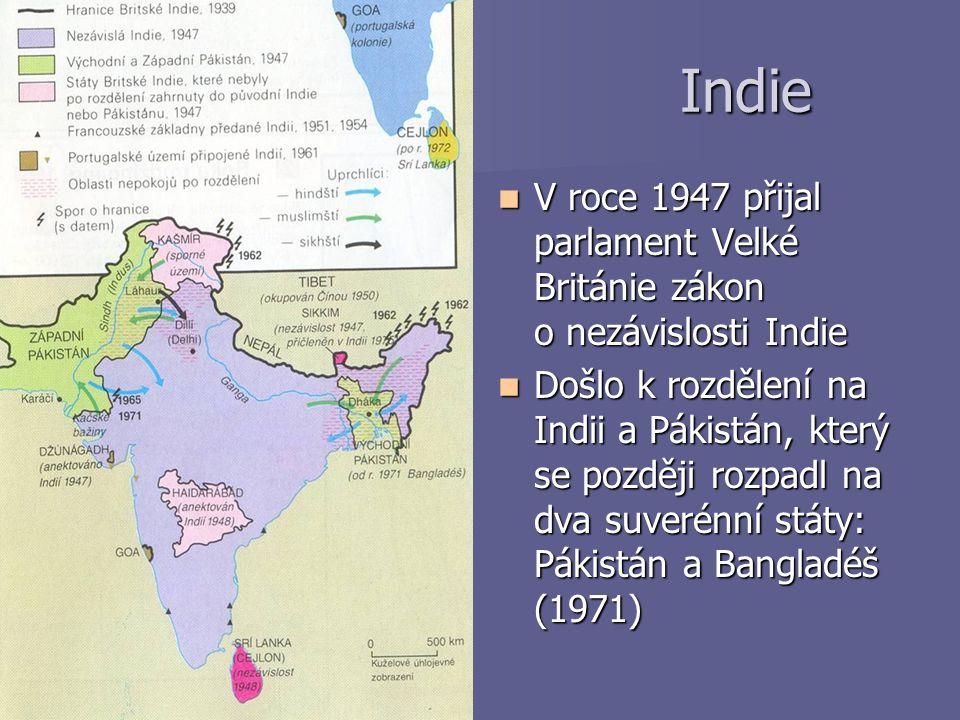 Indie Indie V roce 1947 přijal parlament Velké Británie zákon o nezávislosti Indie V roce 1947 přijal parlament Velké Británie zákon o nezávislosti In