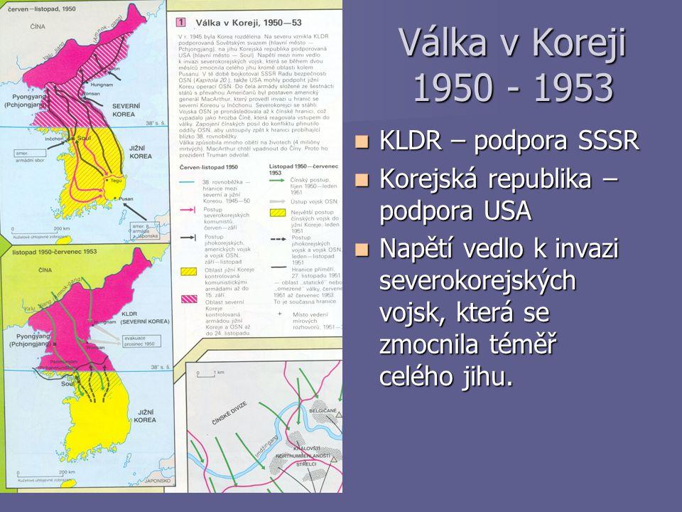 Válka v Koreji 1950 - 1953 Válka v Koreji 1950 - 1953 KLDR – podpora SSSR KLDR – podpora SSSR Korejská republika – podpora USA Korejská republika – po