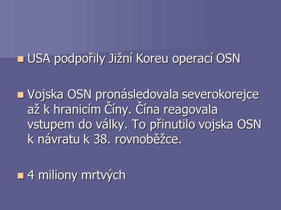 USA podpořily Jižní Koreu operací OSN USA podpořily Jižní Koreu operací OSN Vojska OSN pronásledovala severokorejce až k hranicím Číny. Čína reagovala