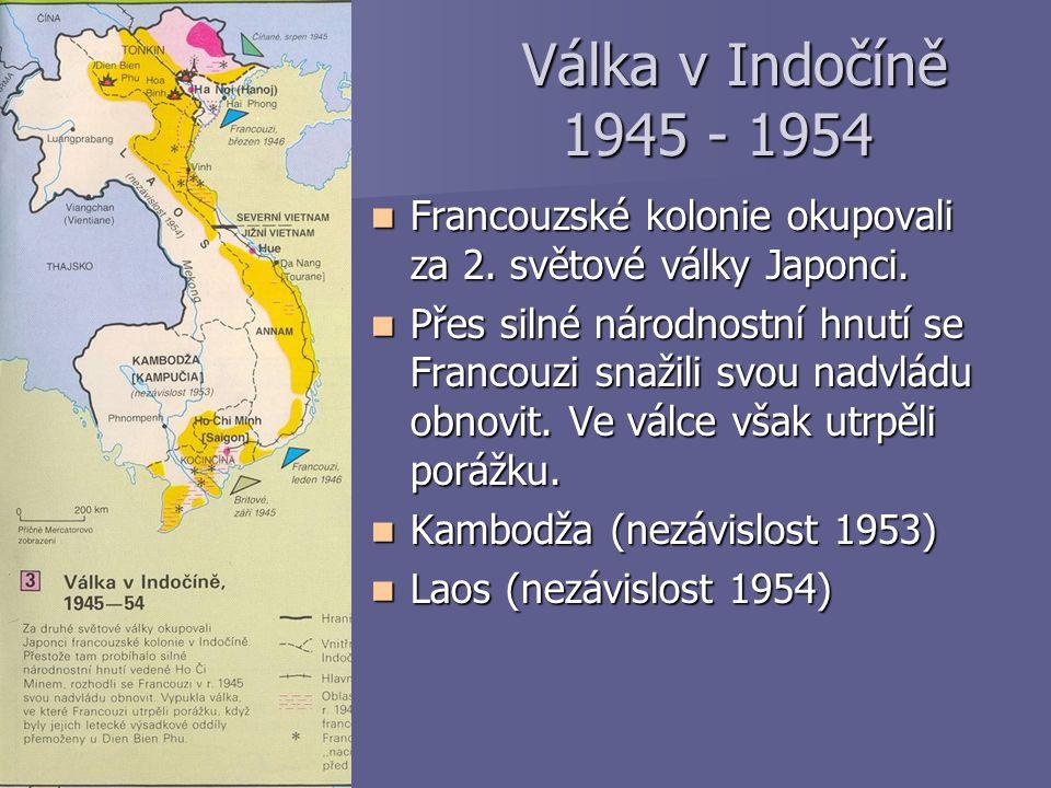 Válka v Indočíně 1945 - 1954 Válka v Indočíně 1945 - 1954 Francouzské kolonie okupovali za 2. světové války Japonci. Francouzské kolonie okupovali za