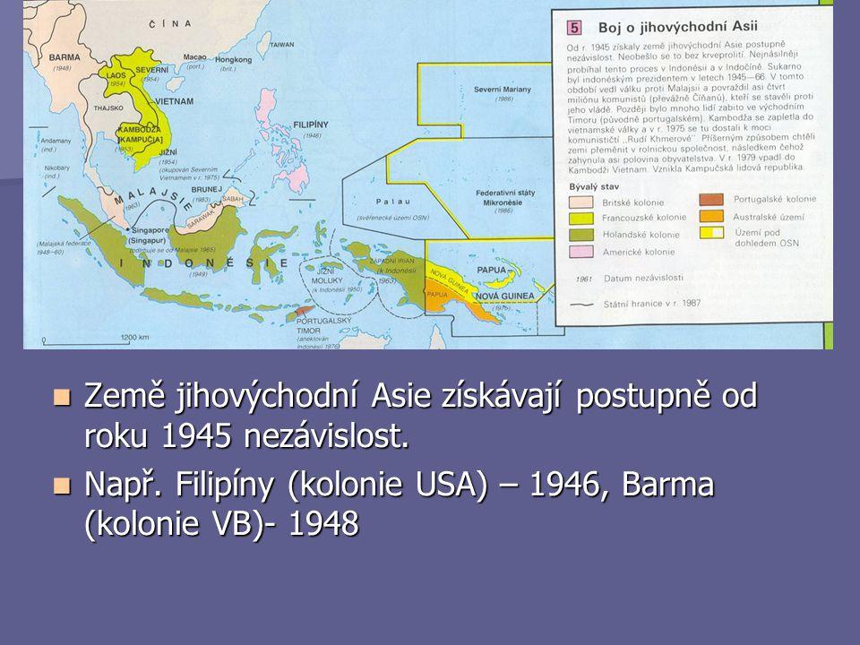 Země jihovýchodní Asie získávají postupně od roku 1945 nezávislost. Země jihovýchodní Asie získávají postupně od roku 1945 nezávislost. Např. Filipíny