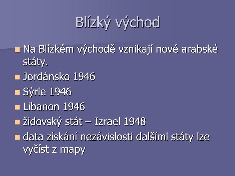 Blízký východ Na Blízkém východě vznikají nové arabské státy. Na Blízkém východě vznikají nové arabské státy. Jordánsko 1946 Jordánsko 1946 Sýrie 1946