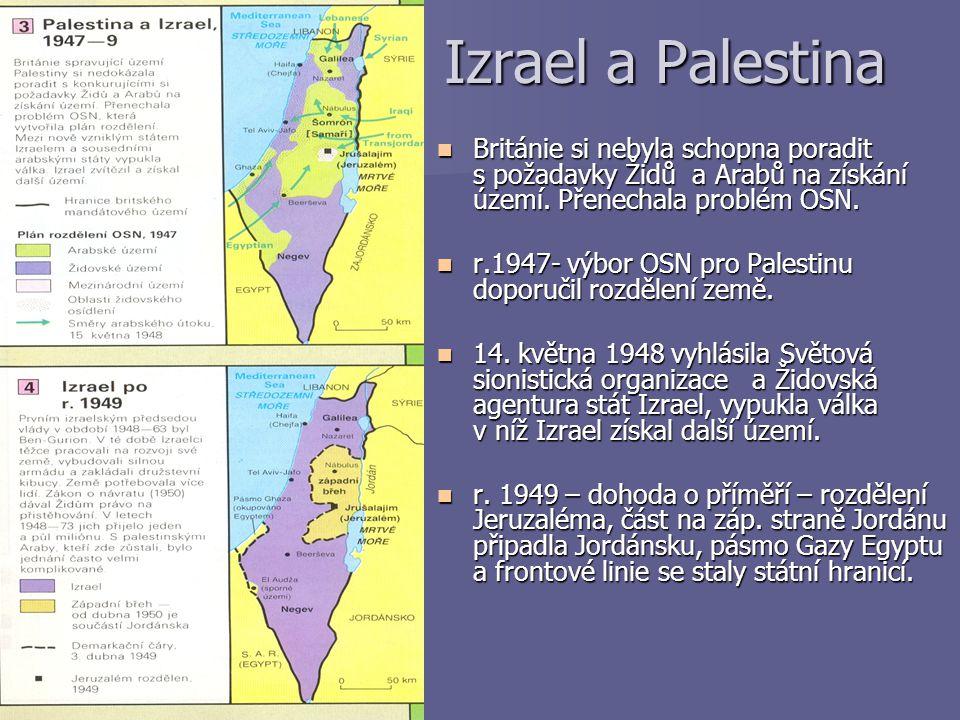 Izrael a Palestina Izrael a Palestina Británie si nebyla schopna poradit s požadavky Židů a Arabů na získání území. Přenechala problém OSN. Británie s