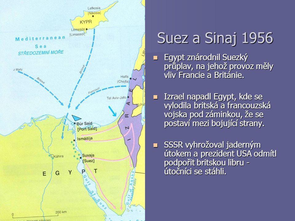 Suez a Sinaj 1956 Suez a Sinaj 1956 Egypt znárodnil Suezký průplav, na jehož provoz měly vliv Francie a Británie. Egypt znárodnil Suezký průplav, na j