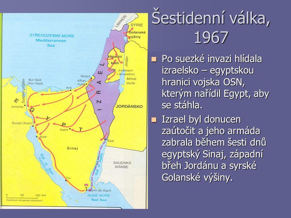 Šestidenní válka, 1967 Po suezké invazi hlídala izraelsko – egyptskou hranici vojska OSN, kterým nařídil Egypt, aby se stáhla. Po suezké invazi hlídal