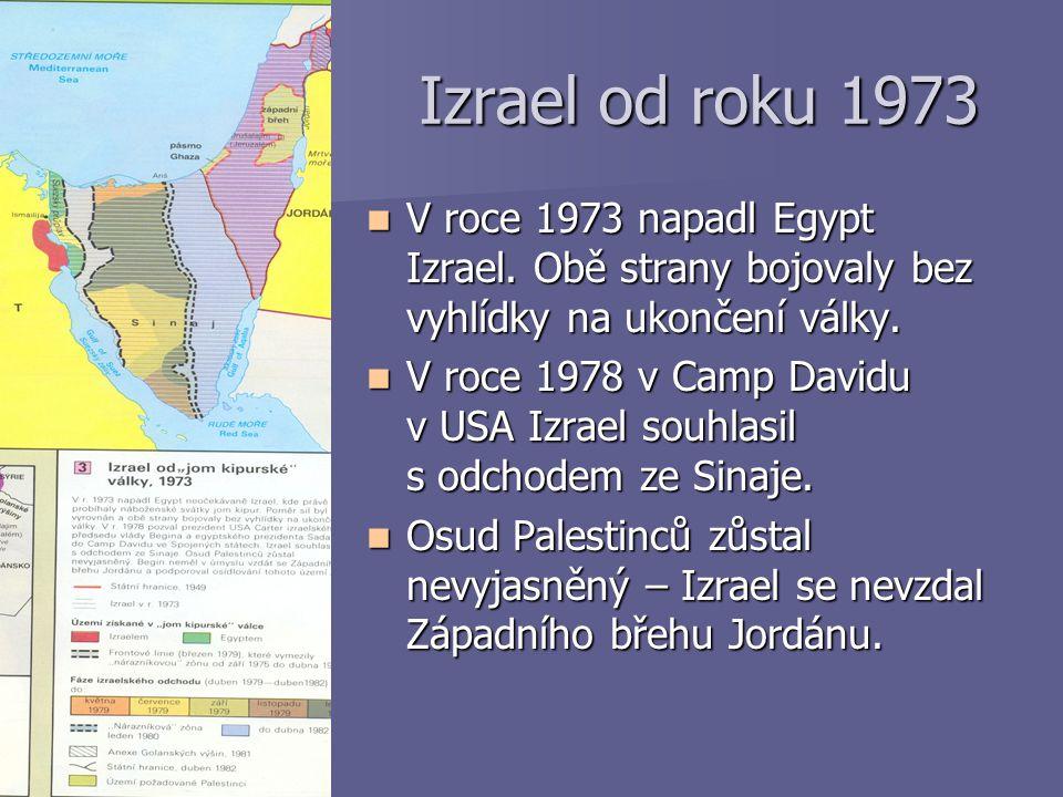 Izrael od roku 1973 V roce 1973 napadl Egypt Izrael. Obě strany bojovaly bez vyhlídky na ukončení války. V roce 1973 napadl Egypt Izrael. Obě strany b