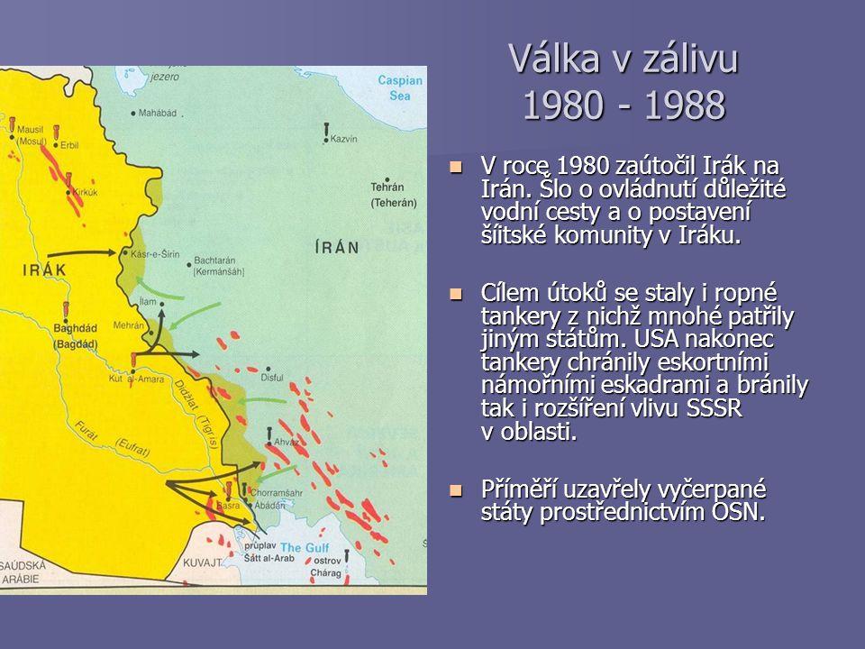 Válka v zálivu 1980 - 1988 V roce 1980 zaútočil Irák na Irán. Šlo o ovládnutí důležité vodní cesty a o postavení šíitské komunity v Iráku. V roce 1980