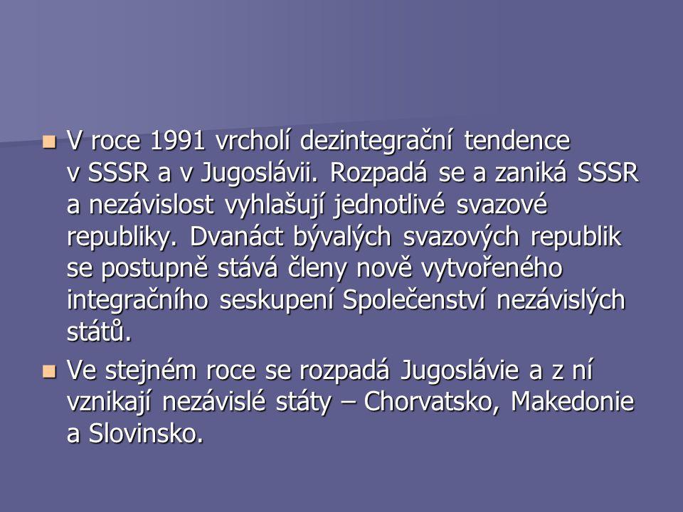 V roce 1991 vrcholí dezintegrační tendence v SSSR a v Jugoslávii. Rozpadá se a zaniká SSSR a nezávislost vyhlašují jednotlivé svazové republiky. Dvaná