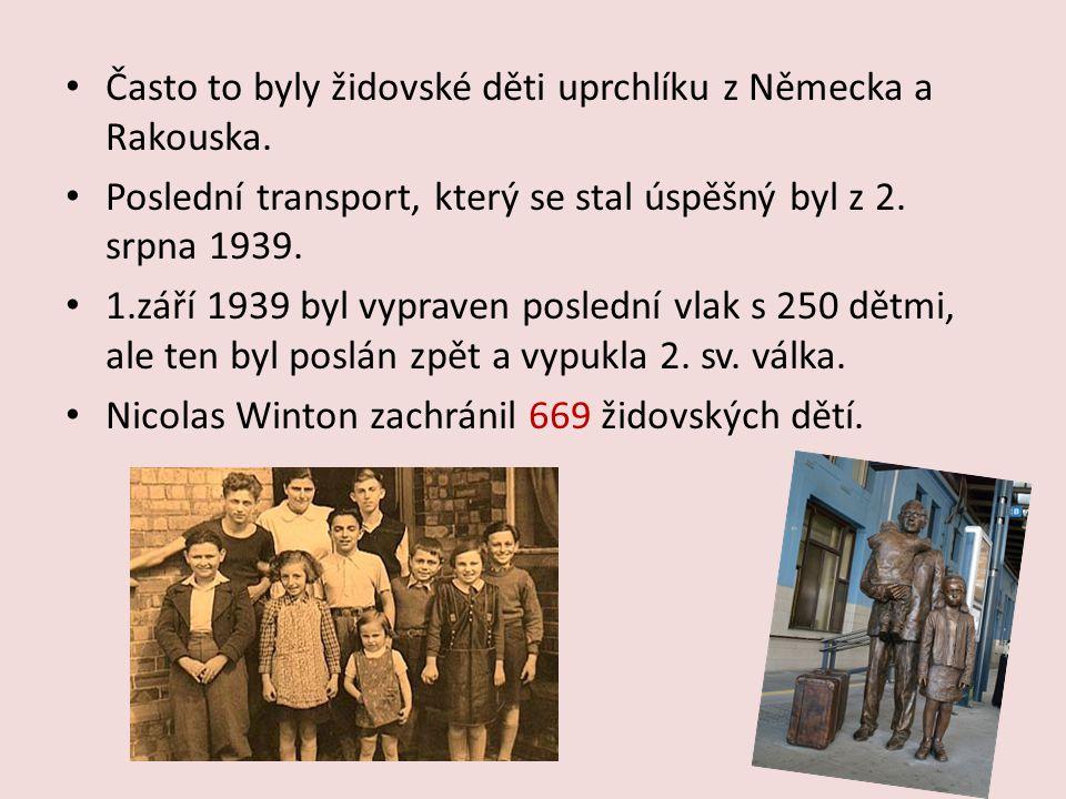 Často to byly židovské děti uprchlíku z Německa a Rakouska. Poslední transport, který se stal úspěšný byl z 2. srpna 1939. 1.září 1939 byl vypraven po