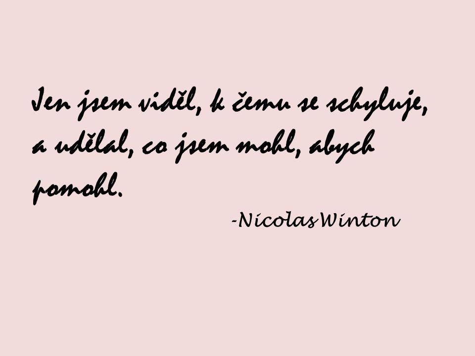 Jen jsem viděl, k čemu se schyluje, a udělal, co jsem mohl, abych pomohl. -Nicolas Winton