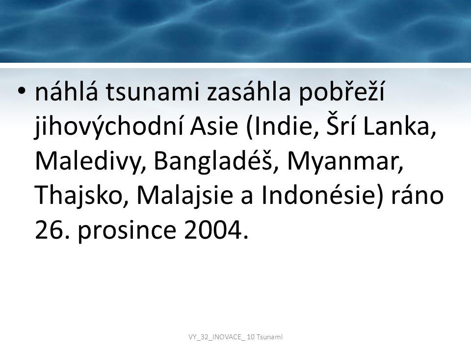 náhlá tsunami zasáhla pobřeží jihovýchodní Asie (Indie, Šrí Lanka, Maledivy, Bangladéš, Myanmar, Thajsko, Malajsie a Indonésie) ráno 26. prosince 2004