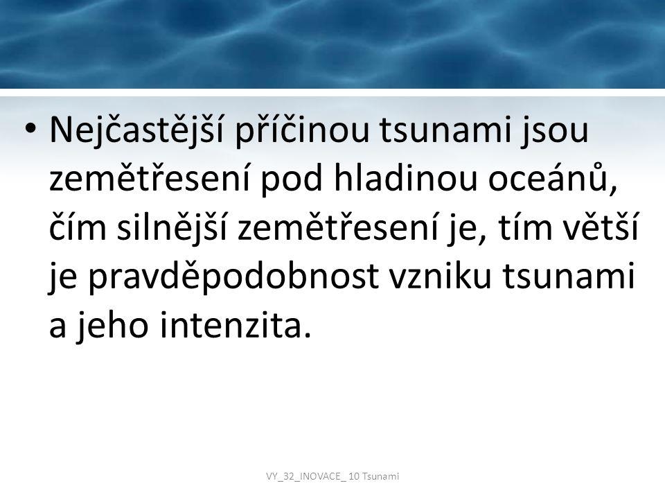 Nejčastější příčinou tsunami jsou zemětřesení pod hladinou oceánů, čím silnější zemětřesení je, tím větší je pravděpodobnost vzniku tsunami a jeho int