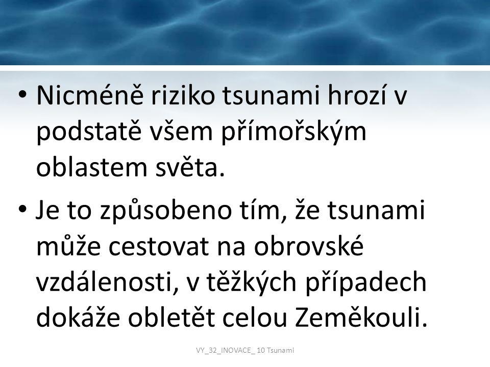 Nicméně riziko tsunami hrozí v podstatě všem přímořským oblastem světa. Je to způsobeno tím, že tsunami může cestovat na obrovské vzdálenosti, v těžký