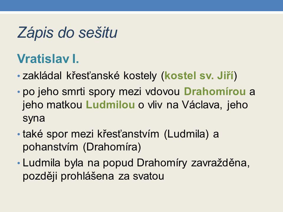 Zápis do sešitu Vratislav I.zakládal křesťanské kostely (kostel sv.