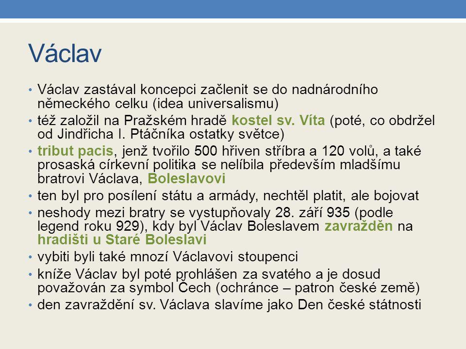 Václav Václav zastával koncepci začlenit se do nadnárodního německého celku (idea universalismu) též založil na Pražském hradě kostel sv.