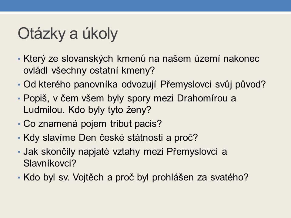 Otázky a úkoly Který ze slovanských kmenů na našem území nakonec ovládl všechny ostatní kmeny.