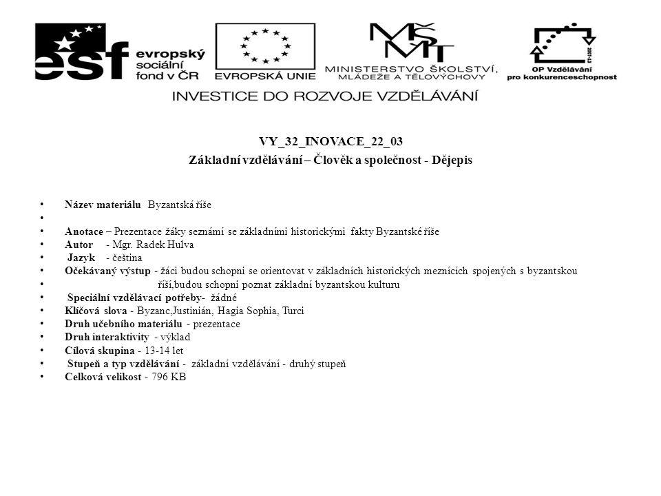 VY_32_INOVACE_22_03 Základní vzdělávání – Člověk a společnost - Dějepis Název materiálu Byzantská říše Anotace – Prezentace žáky seznámí se základními