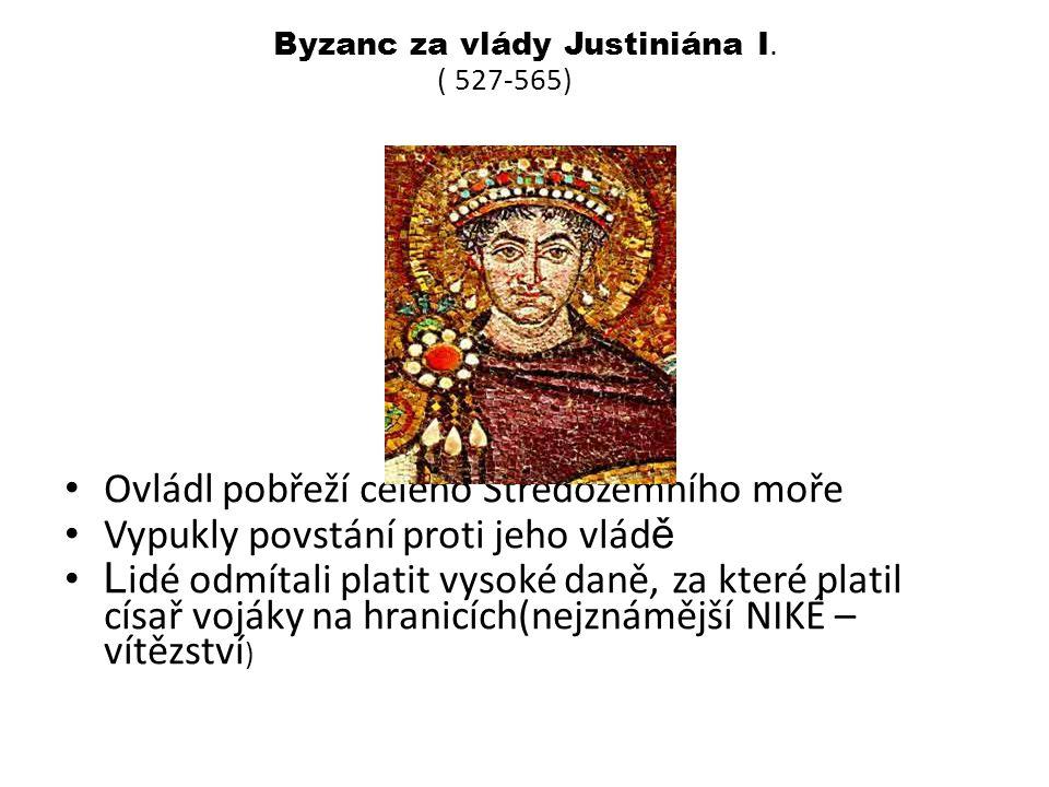 Byzanc za vlády Justiniána I. ( 527-565) Ovládl pobřeží celého Středozemního moře Vypukly povstání proti jeho vlád ě L idé odmítali platit vysoké daně