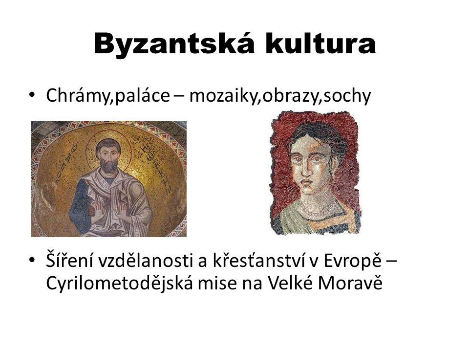 Byzantská kultura Chrámy,paláce – mozaiky,obrazy,sochy Šíření vzdělanosti a křesťanství v Evropě – Cyrilometodějská mise na Velké Moravě