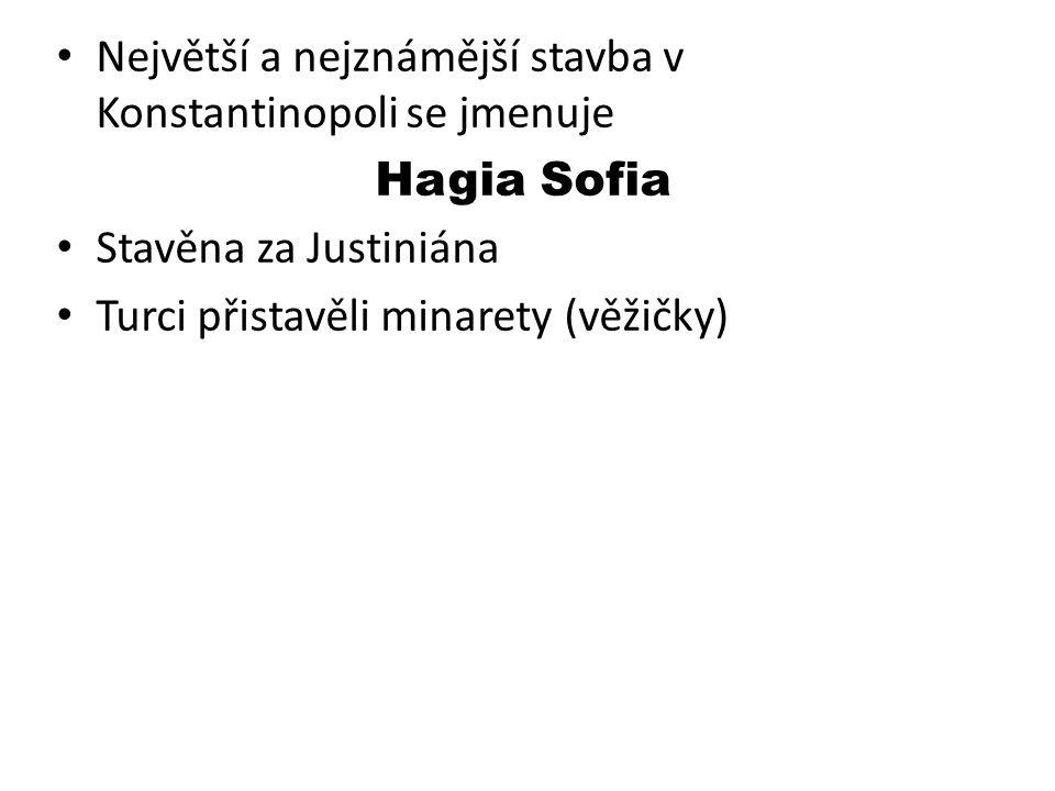 Největší a nejznámější stavba v Konstantinopoli se jmenuje Hagia Sofia Stavěna za Justiniána Turci přistavěli minarety (věžičky)