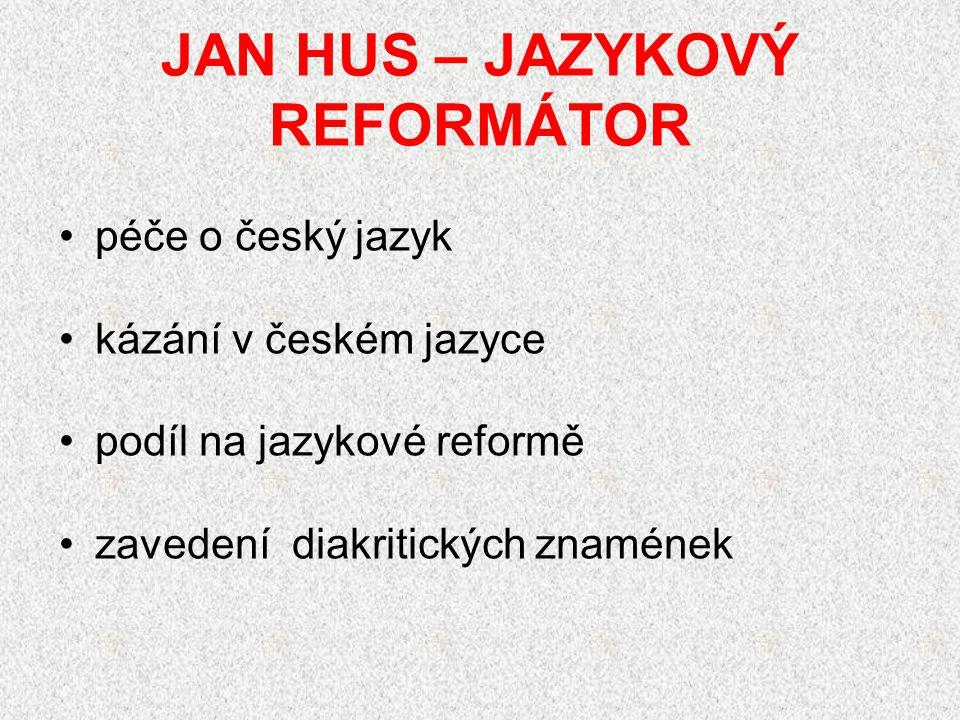 JAN HUS – JAZYKOVÝ REFORMÁTOR péče o český jazyk kázání v českém jazyce podíl na jazykové reformě zavedení diakritických znamének