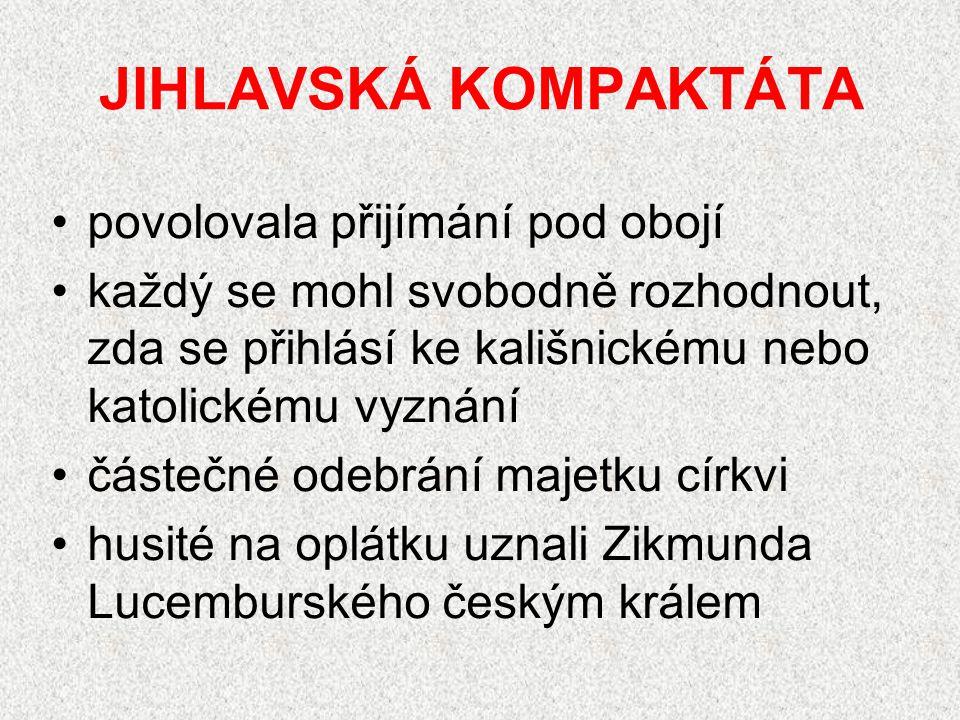 JIHLAVSKÁ KOMPAKTÁTA povolovala přijímání pod obojí každý se mohl svobodně rozhodnout, zda se přihlásí ke kališnickému nebo katolickému vyznání částečné odebrání majetku církvi husité na oplátku uznali Zikmunda Lucemburského českým králem