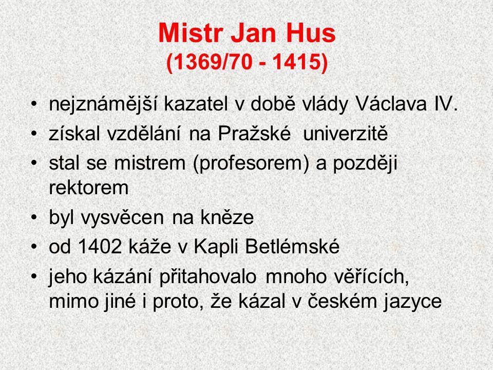 Mistr Jan Hus (1369/70 - 1415) nejznámější kazatel v době vlády Václava IV.
