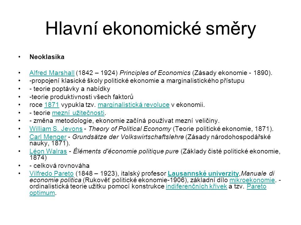 Hlavní ekonomické směry Neoklasika Alfred Marshall (1842 – 1924) Principles of Economics (Zásady ekonomie - 1890).Alfred Marshall -propojení klasické