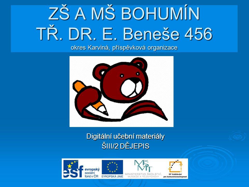 ZŠ A MŠ BOHUMÍN TŘ. DR. E. Beneše 456 okres Karviná, příspěvková organizace Digitální učební materiály ŠIII/2 DĚJEPIS