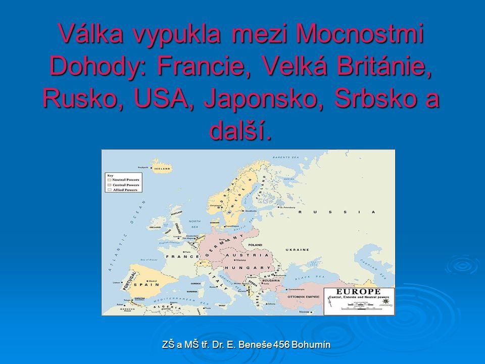 Válka vypukla mezi Mocnostmi Dohody: Francie, Velká Británie, Rusko, USA, Japonsko, Srbsko a další. ZŠ a MŠ tř. Dr. E. Beneše 456 Bohumín