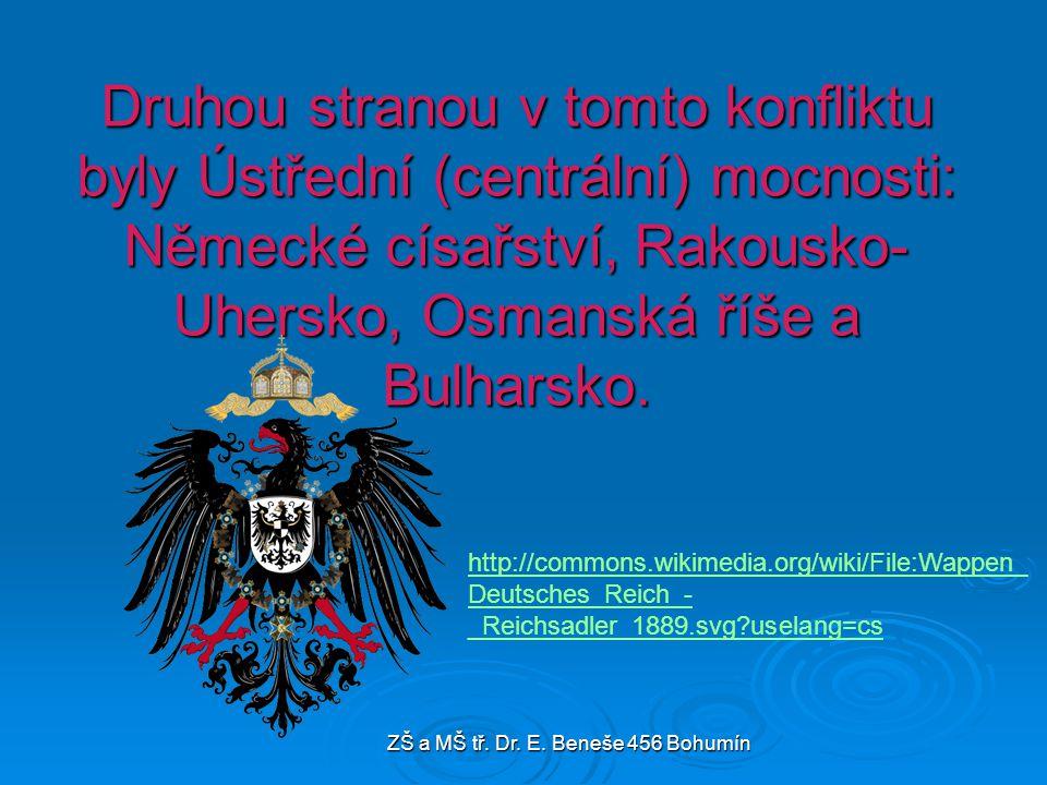 Druhou stranou v tomto konfliktu byly Ústřední (centrální) mocnosti: Německé císařství, Rakousko- Uhersko, Osmanská říše a Bulharsko. http://commons.w