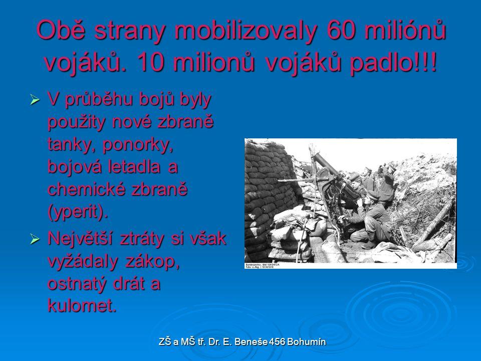 Obě strany mobilizovaly 60 miliónů vojáků. 10 milionů vojáků padlo!!!  V průběhu bojů byly použity nové zbraně tanky, ponorky, bojová letadla a chemi