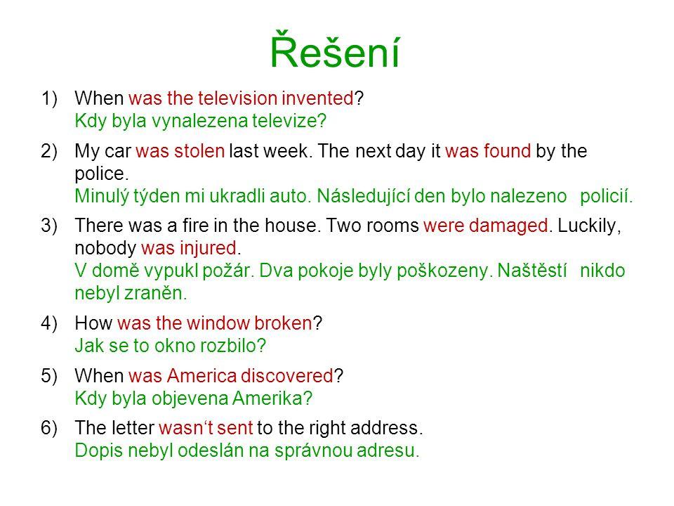 Řešení 1)When was the television invented. Kdy byla vynalezena televize.