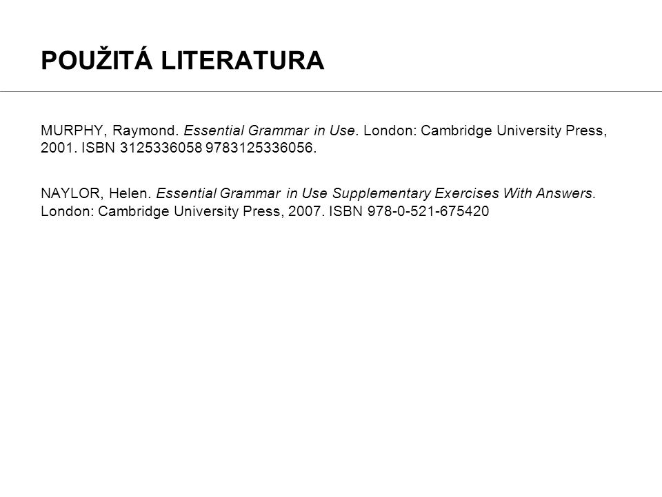 MURPHY, Raymond. Essential Grammar in Use. London: Cambridge University Press, 2001.
