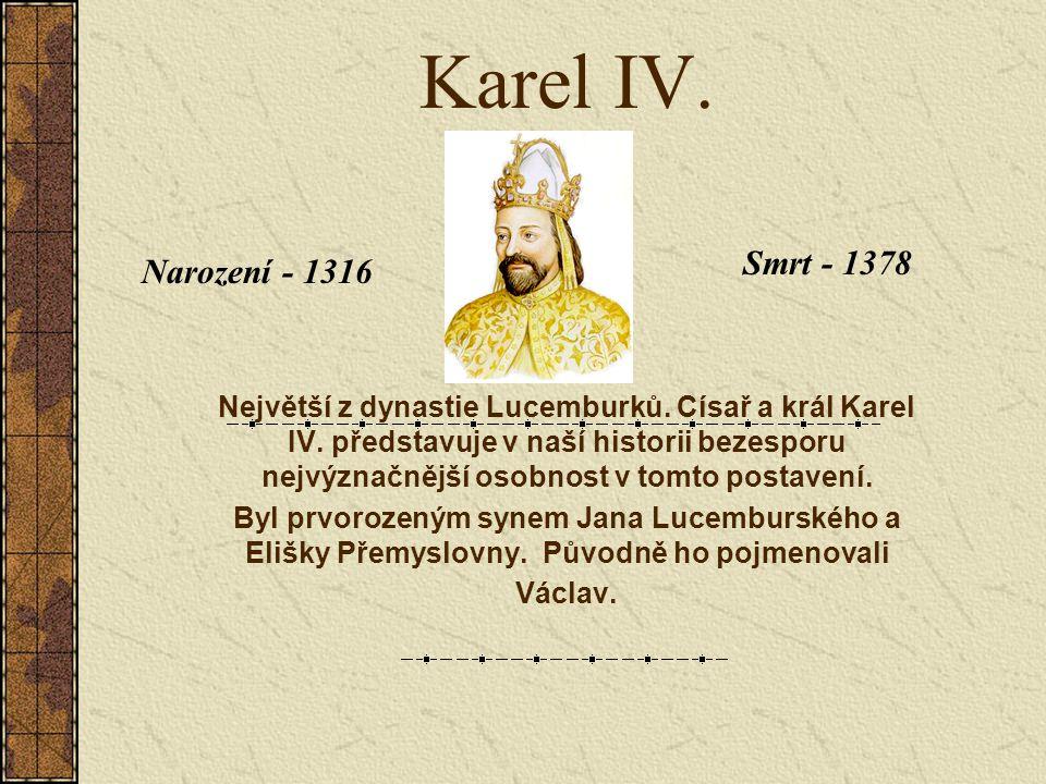 Karel IV. Největší z dynastie Lucemburků. Císař a král Karel IV. představuje v naší historii bezesporu nejvýznačnější osobnost v tomto postavení. Byl