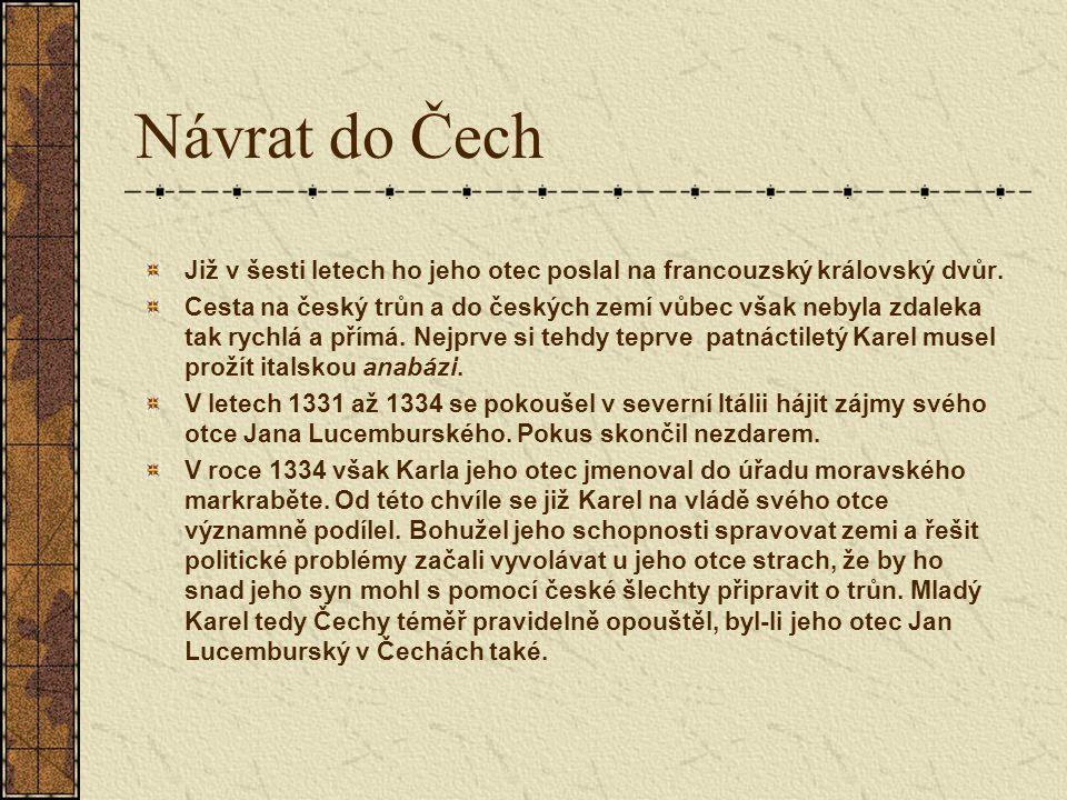 Návrat do Čech Již v šesti letech ho jeho otec poslal na francouzský královský dvůr. Cesta na český trůn a do českých zemí vůbec však nebyla zdaleka t