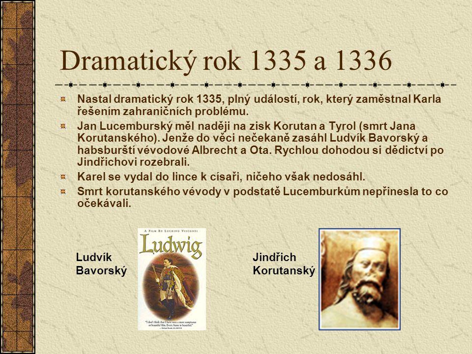 Dramatický rok 1335 a 1336 Nastal dramatický rok 1335, plný událostí, rok, který zaměstnal Karla řešením zahraničních problému. Jan Lucemburský měl na