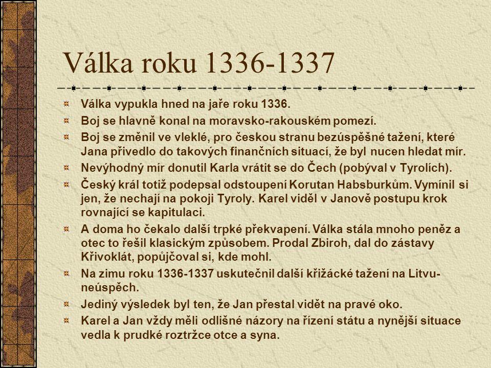 Válka roku 1336-1337 Válka vypukla hned na jaře roku 1336. Boj se hlavně konal na moravsko-rakouském pomezí. Boj se změnil ve vleklé, pro českou stran