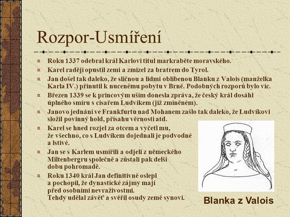 Rozpor-Usmíření Roku 1337 odebral král Karlovi titul markraběte moravského. Karel raději opustil zemi a zmizel za bratrem do Tyrol. Jan došel tak dale