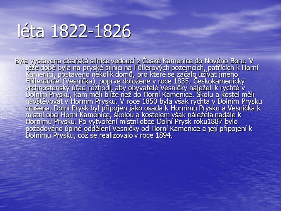 léta 1822-1826 Byla vystavena císařská silnice vedoucí z České Kamenice do Nového Boru. V téže době byla na pryské silnici na Füllerových pozemcích, p
