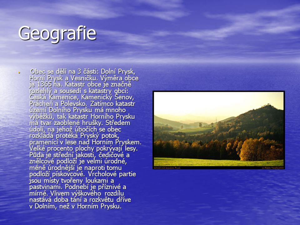 Geografie O Obec se dělí na 3 části: Dolní Prysk, Horní Prysk a Vesničku. Výměra obce je 1365 ha. Katastr obce je značně rozlehlý a sousedí s katastry