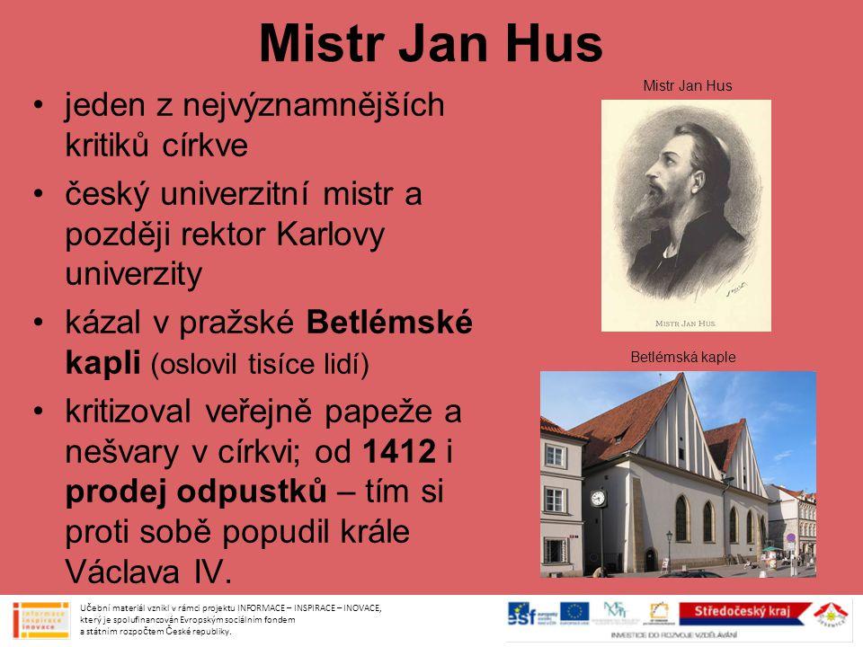 Mistr Jan Hus jeden z nejvýznamnějších kritiků církve český univerzitní mistr a později rektor Karlovy univerzity kázal v pražské Betlémské kapli (oslovil tisíce lidí) kritizoval veřejně papeže a nešvary v církvi; od 1412 i prodej odpustků – tím si proti sobě popudil krále Václava IV.