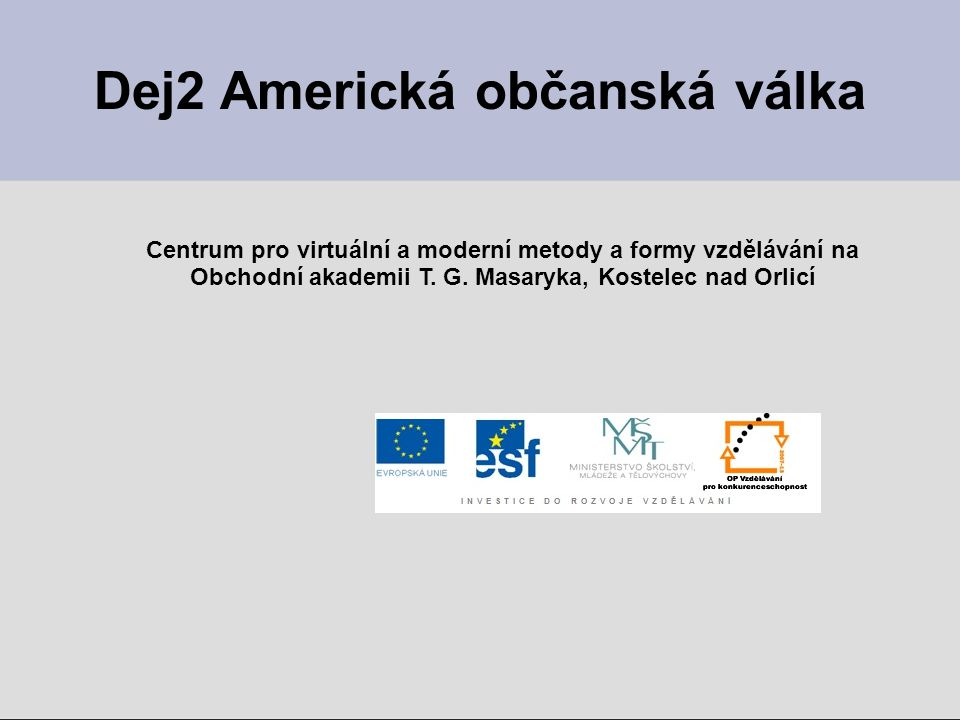 Dej2 Americká občanská válka Centrum pro virtuální a moderní metody a formy vzdělávání na Obchodní akademii T. G. Masaryka, Kostelec nad Orlicí