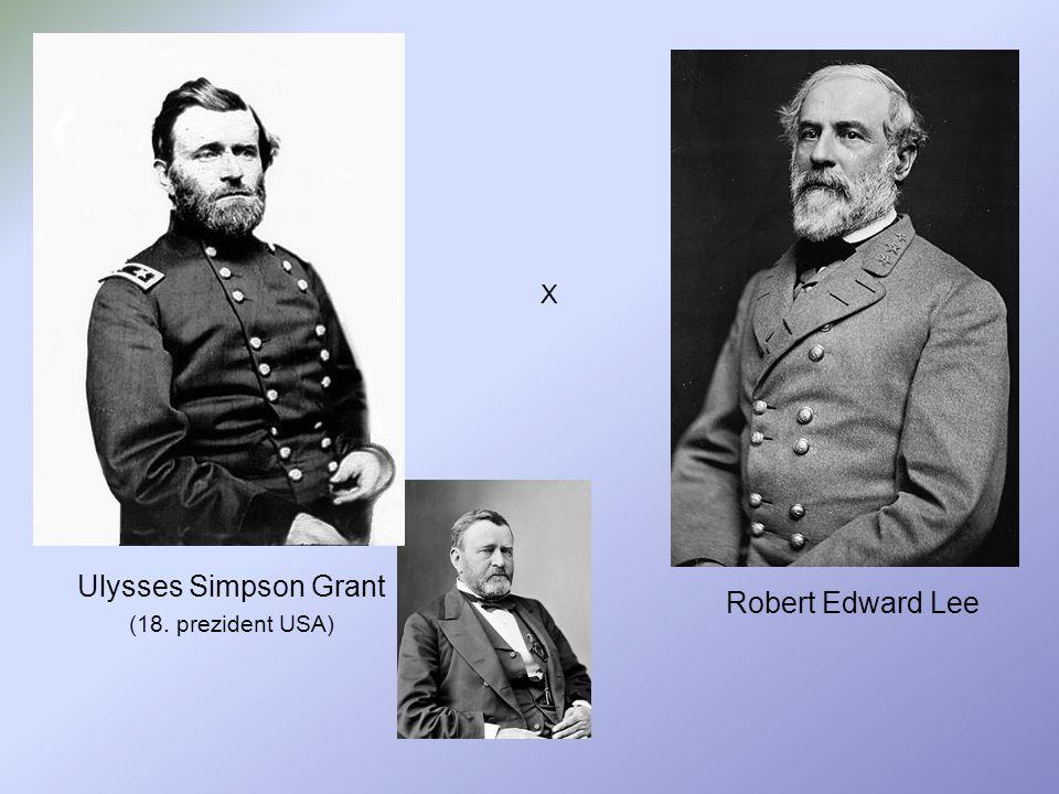 Robert Edward Lee Ulysses Simpson Grant (18. prezident USA) X