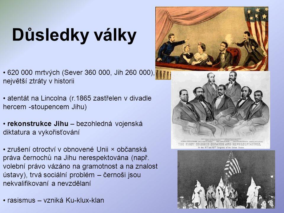 Důsledky války 620 000 mrtvých (Sever 360 000, Jih 260 000), největší ztráty v historii atentát na Lincolna (r.1865 zastřelen v divadle hercem -stoupe
